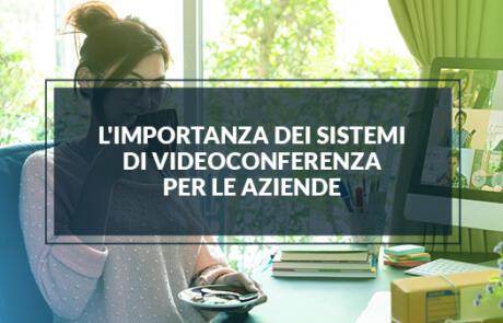 L'importanza dei sistemi di videoconferenza per le aziende