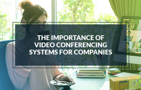 The importance of video conferencing systems for companies